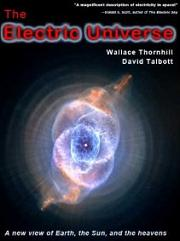 Electric Universe by Wallace Thornhill and David Talbott